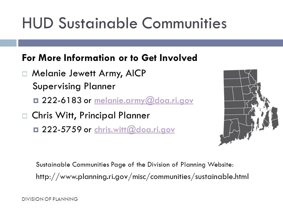 HUD Sustainable Communities DIVISION OF PLANNING For More Information or to Get Involved  Melanie Jewett Army, AICP Supervising Planner  or  Chris Witt, Principal Planner  or Sustainable Communities Page of the Division of Planning Website: