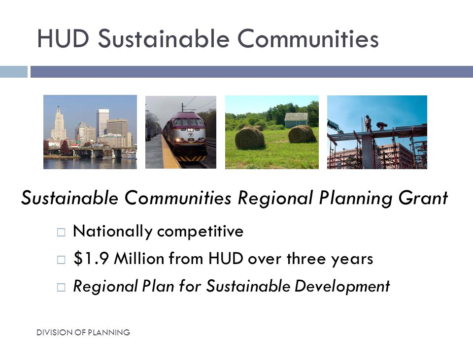 HUD Sustainable Communities  Nationally competitive  $1.9 Million from HUD over three years  Regional Plan for Sustainable Development Sustainable Communities Regional Planning Grant DIVISION OF PLANNING