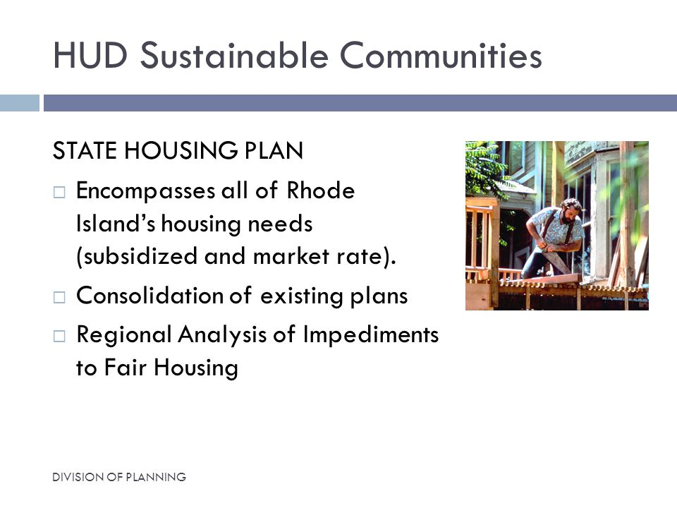 HUD Sustainable Communities STATE HOUSING PLAN  Encompasses all of Rhode Island's housing needs (subsidized and market rate).