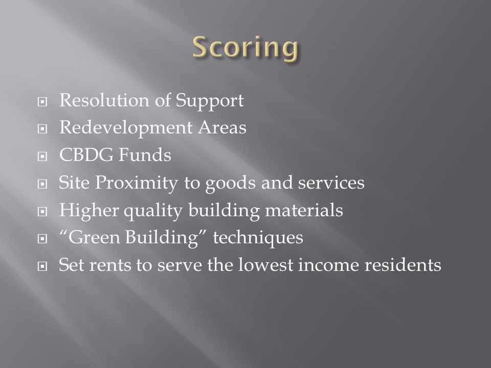  Resolution of Support  Redevelopment Areas  CBDG Funds  Site Proximity to goods and services  Higher quality building materials  Green Building techniques  Set rents to serve the lowest income residents