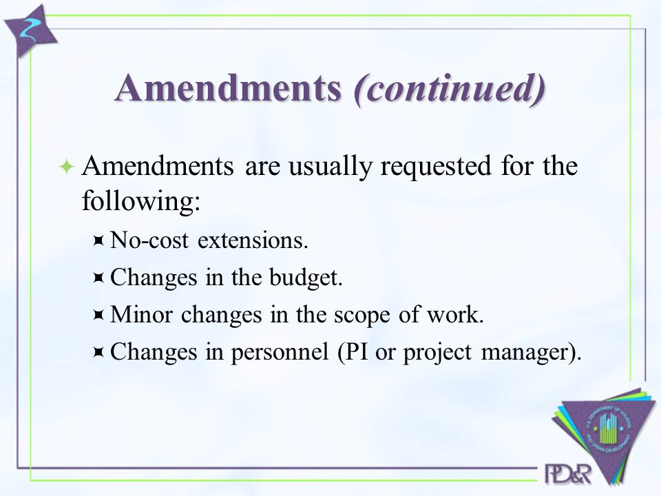 Amendments (continued)  Amendments are usually requested for the following:  No-cost extensions.