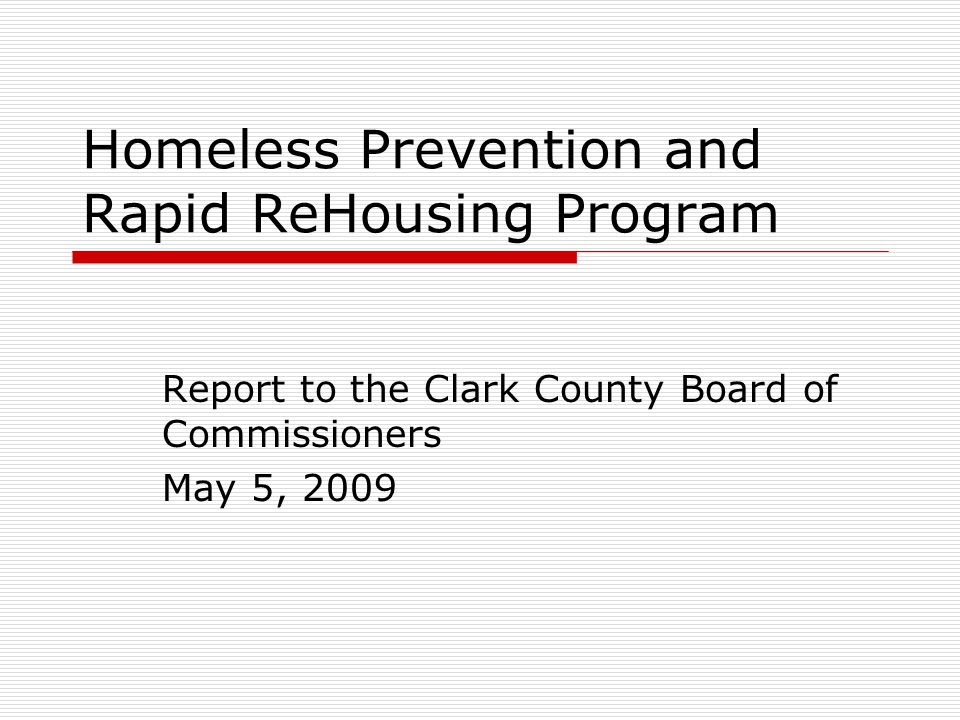 Homeless Prevention and Rapid ReHousing Program Report to the Clark County Board of Commissioners May 5, 2009