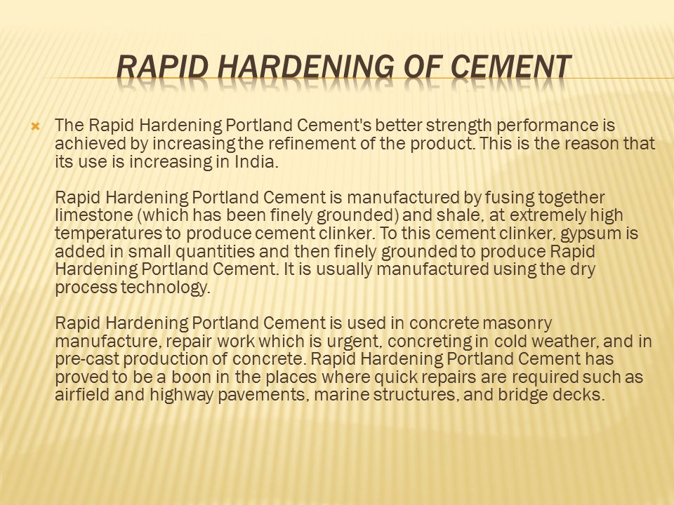  The Rapid Hardening Portland Cement s better strength performance is achieved by increasing the refinement of the product.