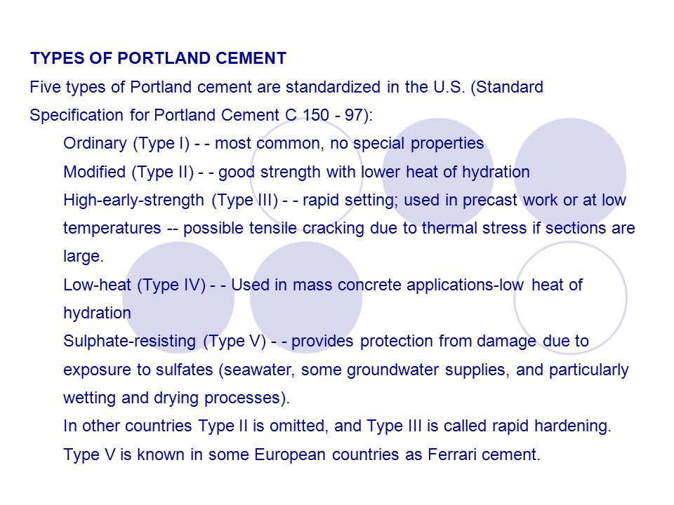 TYPES OF PORTLAND CEMENT Five types of Portland cement are standardized in the U.S.
