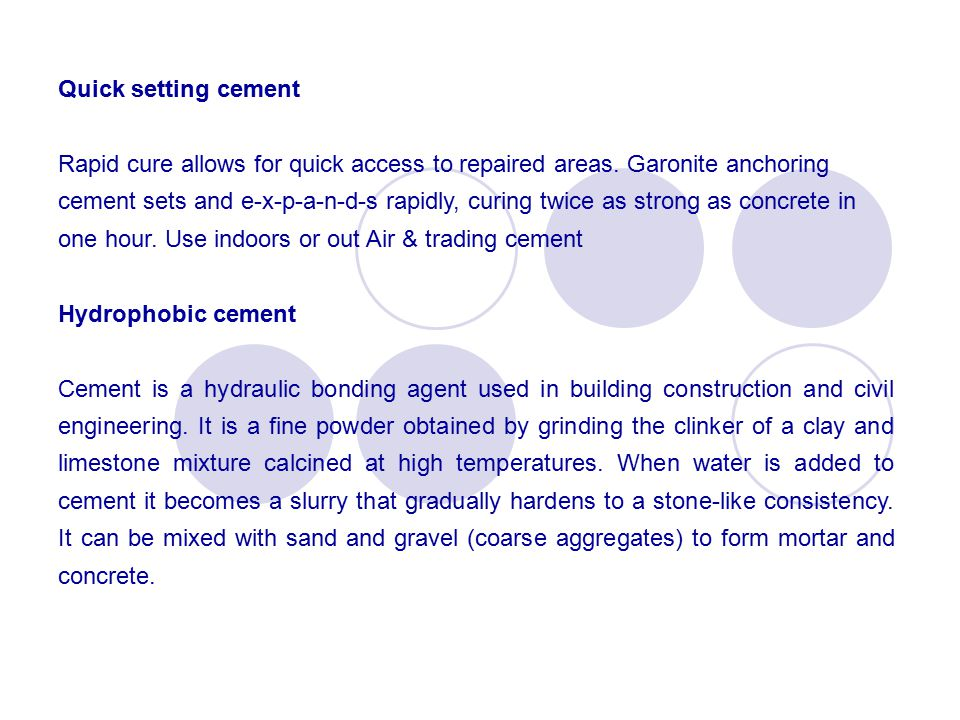 Quick setting cement Rapid cure allows for quick access to repaired areas.