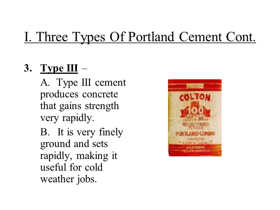 I. Three Types Of Portland Cement Cont. 3.Type III – A.