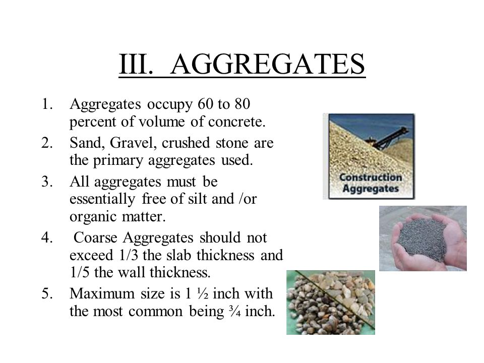 III. AGGREGATES 1.Aggregates occupy 60 to 80 percent of volume of concrete.