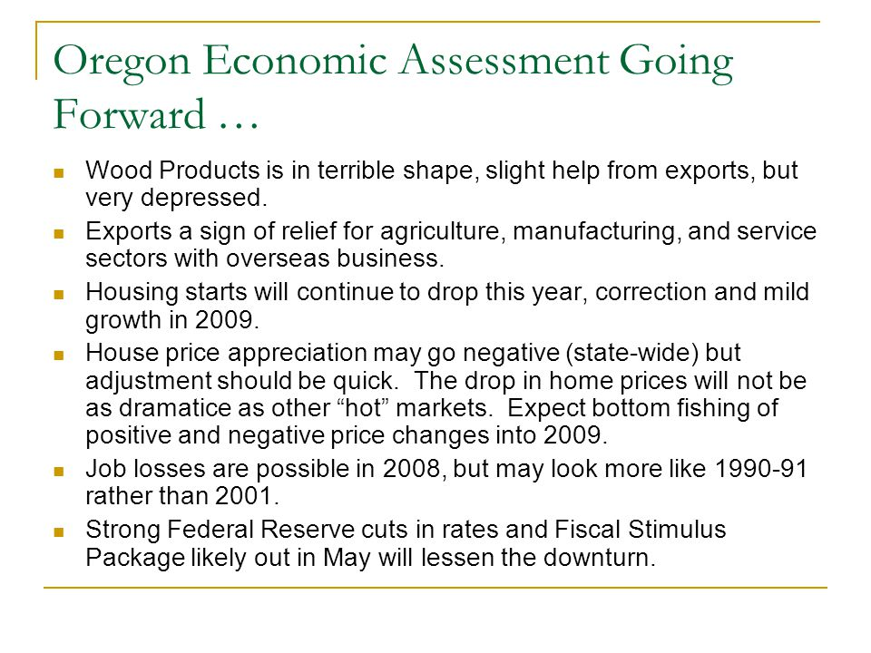 Oregon Economic Assessment Going Forward … Wood Products is in terrible shape, slight help from exports, but very depressed.