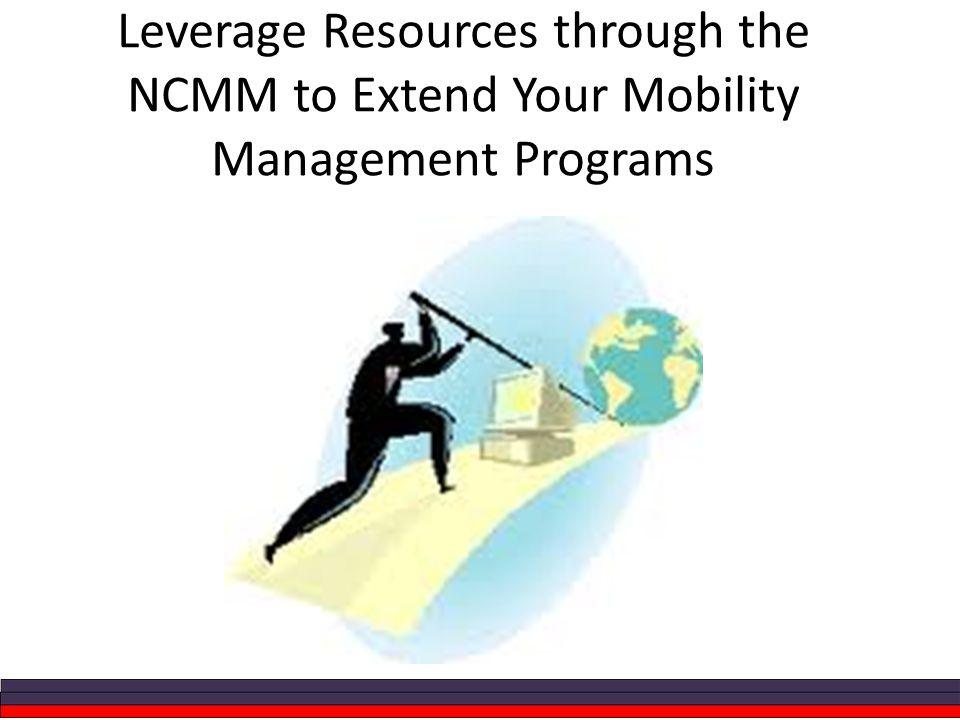 Leverage Resources through the NCMM to Extend Your Mobility Management Programs