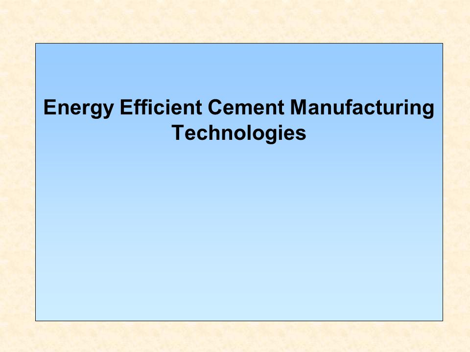 Energy Efficient Cement Manufacturing Technologies