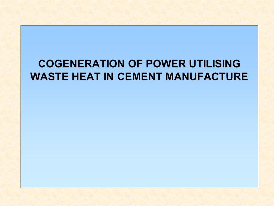 COGENERATION OF POWER UTILISING WASTE HEAT IN CEMENT MANUFACTURE