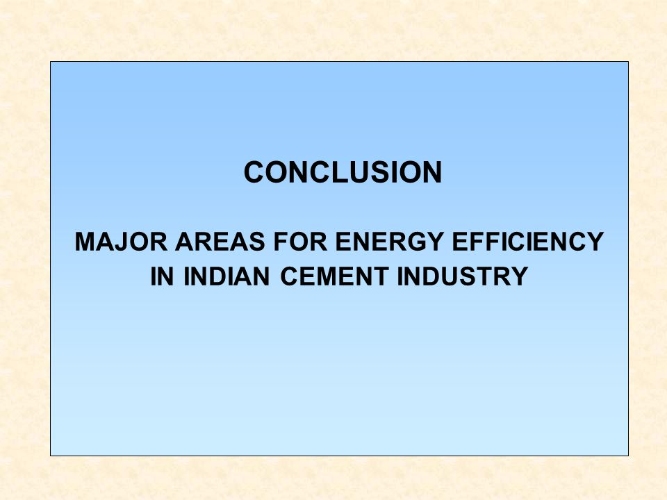 CONCLUSION MAJOR AREAS FOR ENERGY EFFICIENCY IN INDIAN CEMENT INDUSTRY