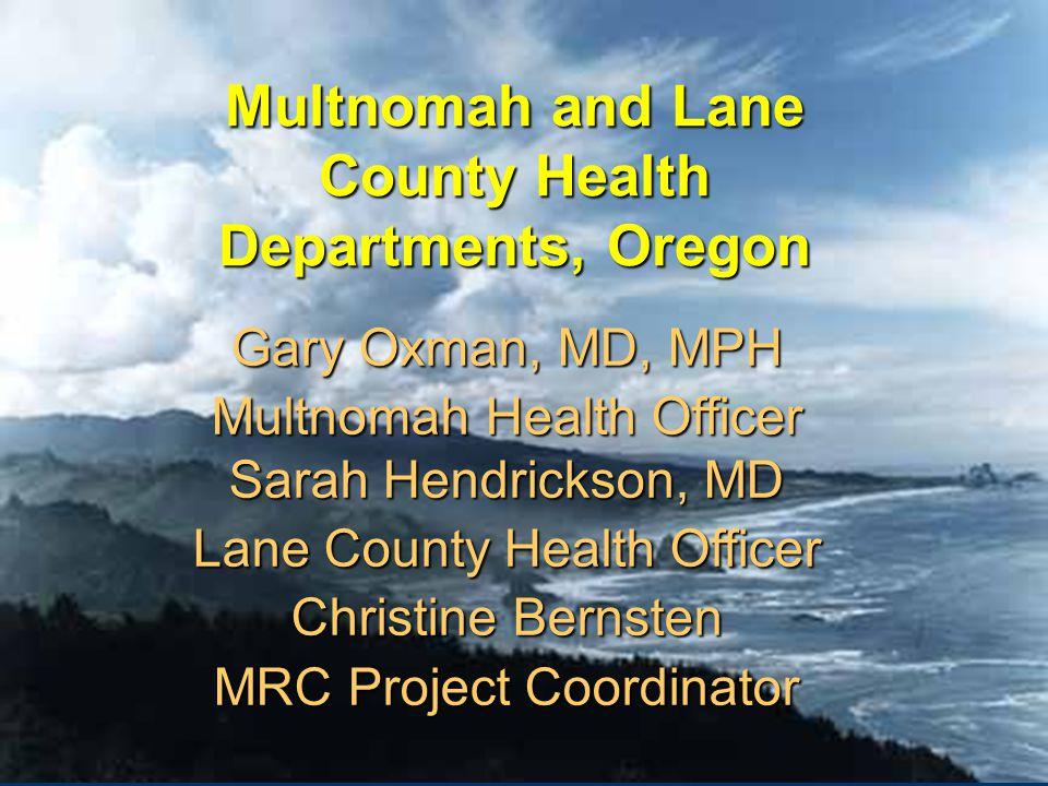 Multnomah and Lane County Health Departments, Oregon Gary Oxman, MD