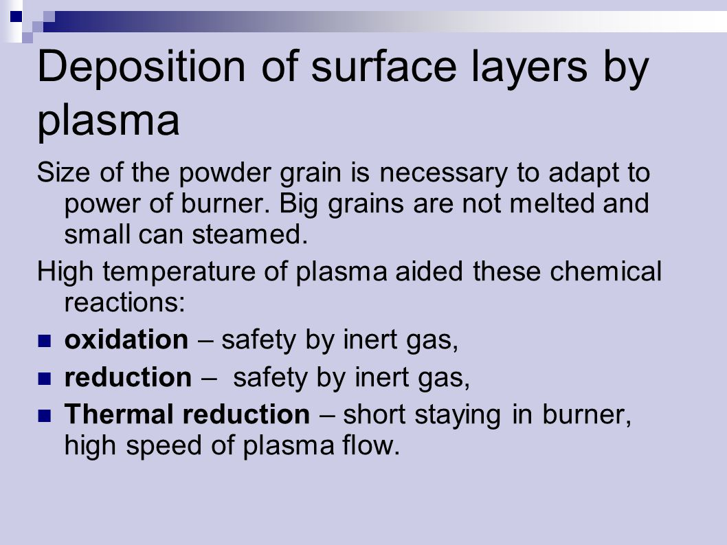 Deposition of surface layers by plasma Size of the powder grain is necessary to adapt to power of burner.