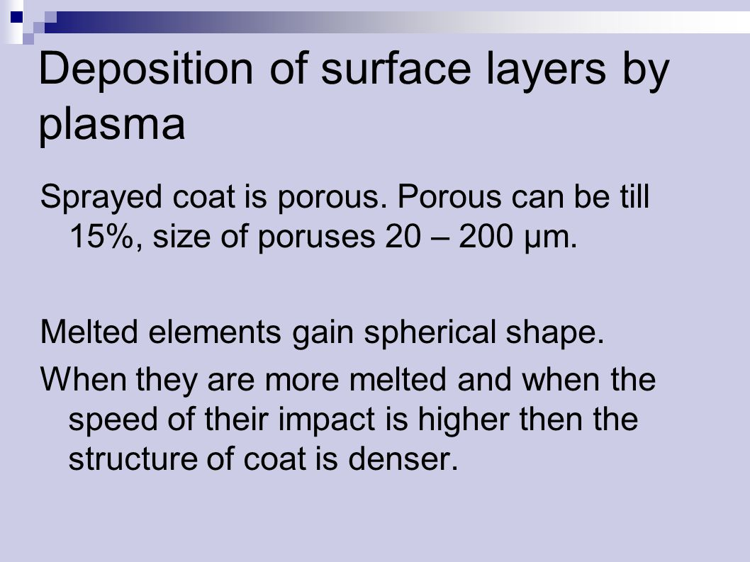 Deposition of surface layers by plasma Sprayed coat is porous.