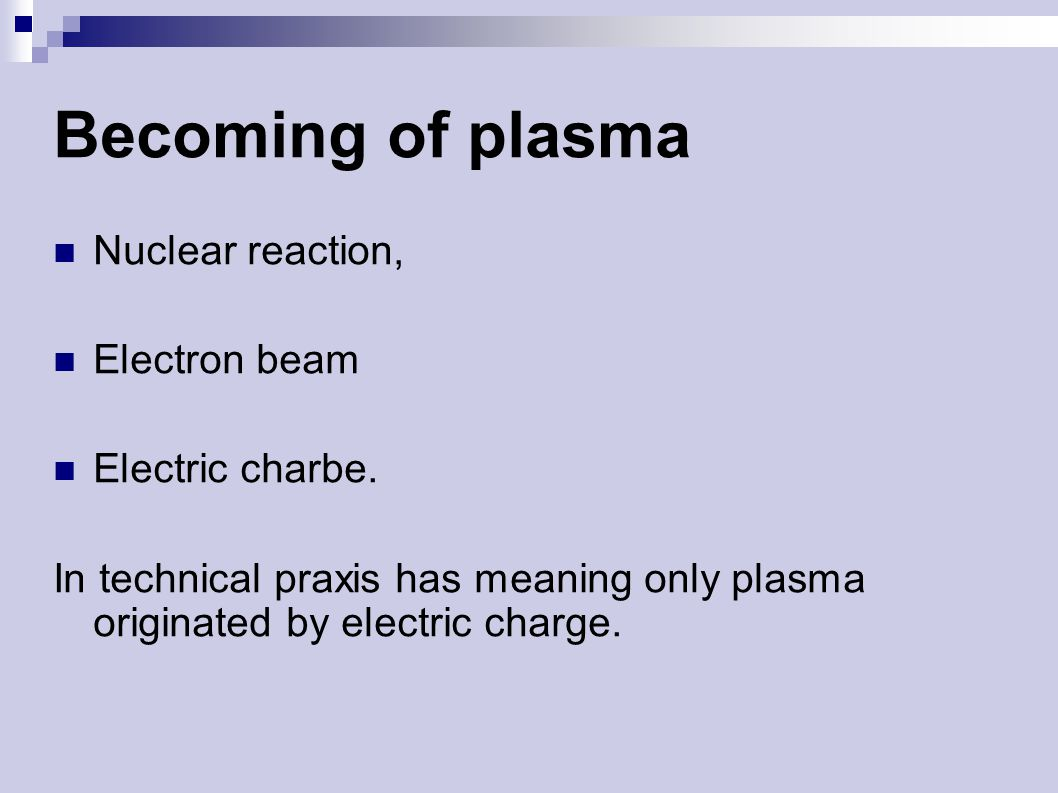 Becoming of plasma Nuclear reaction, Electron beam Electric charbe.