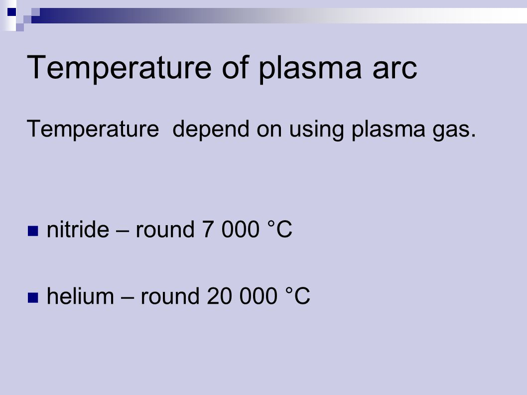 Temperature of plasma arc Temperature depend on using plasma gas.