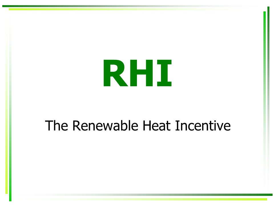 RHI The Renewable Heat Incentive