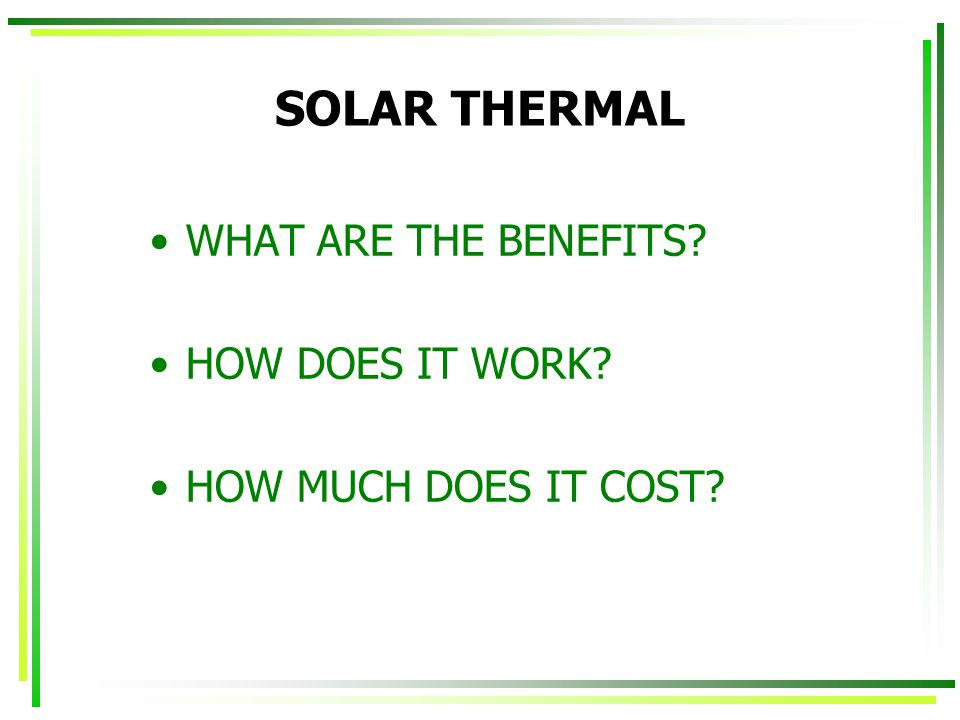 SOLAR THERMAL WHAT ARE THE BENEFITS HOW DOES IT WORK HOW MUCH DOES IT COST