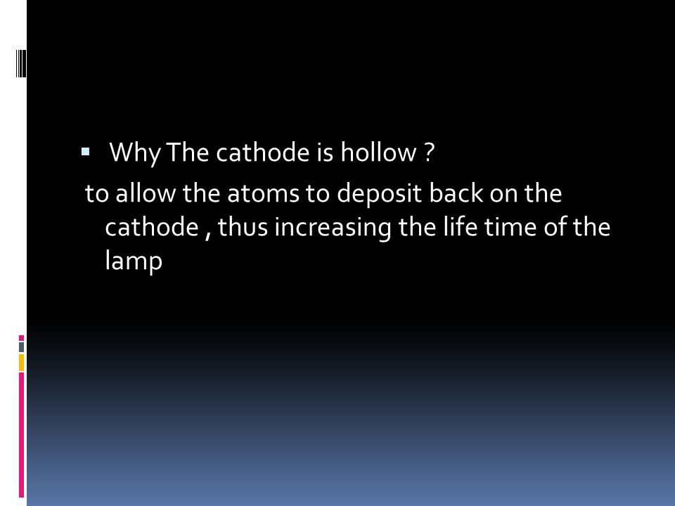  Why The cathode is hollow .
