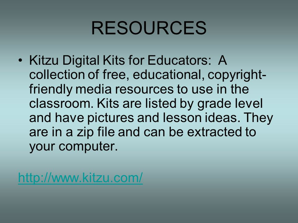 RESOURCES Kitzu Digital Kits for Educators: A collection of free, educational, copyright- friendly media resources to use in the classroom.