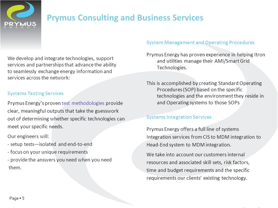 Prymus Consulting and Business Services We develop and integrate technologies, support services and partnerships that advance the ability to seamlessly exchange energy information and services across the network: Systems Testing Services Prymus Energy's proven test methodologies provide clear, meaningful outputs that take the guesswork out of determining whether specific technologies can meet your specific needs.