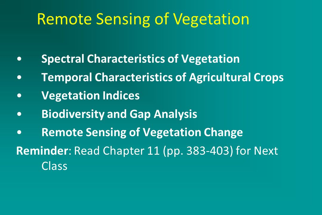 Active Remote Sensing Systems March 2, 2005 Spectral Characteristics of Vegetation Temporal Characteristics of Agricultural Crops Vegetation Indices Biodiversity and Gap Analysis Remote Sensing of Vegetation Change Reminder: Read Chapter 11 (pp.