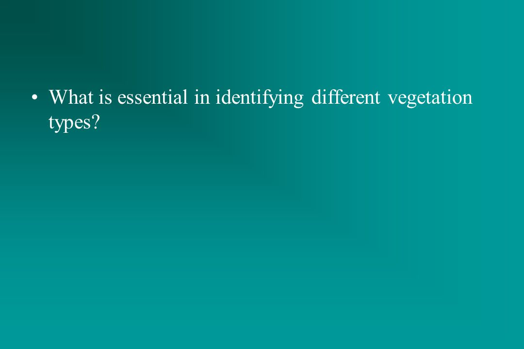 What is essential in identifying different vegetation types