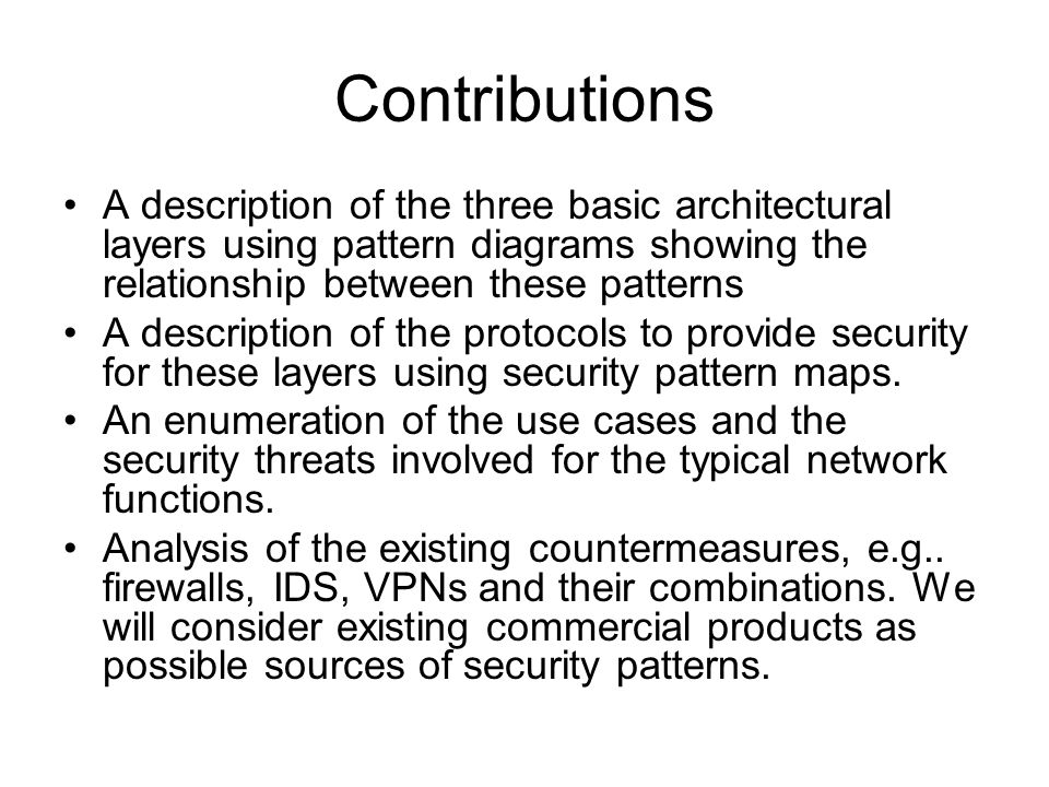 Contributions A description of the three basic architectural layers using pattern diagrams showing the relationship between these patterns A description of the protocols to provide security for these layers using security pattern maps.