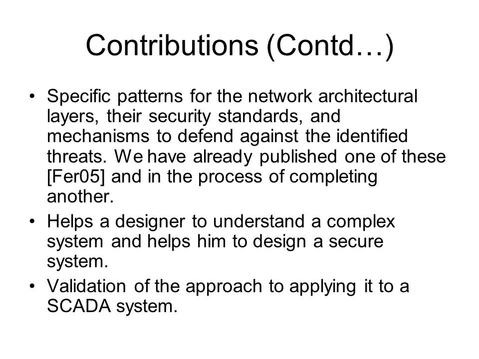 Contributions (Contd…) Specific patterns for the network architectural layers, their security standards, and mechanisms to defend against the identified threats.