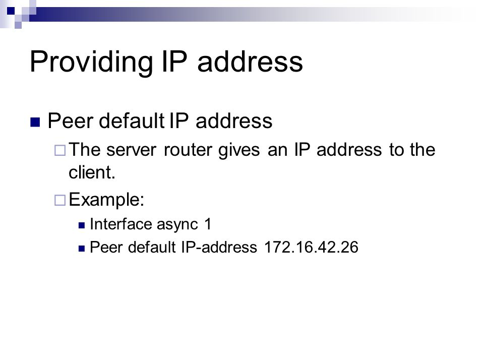 Providing IP address Peer default IP address  The server router gives an IP address to the client.