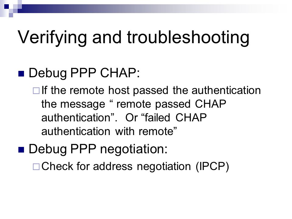 Verifying and troubleshooting Debug PPP CHAP:  If the remote host passed the authentication the message remote passed CHAP authentication .