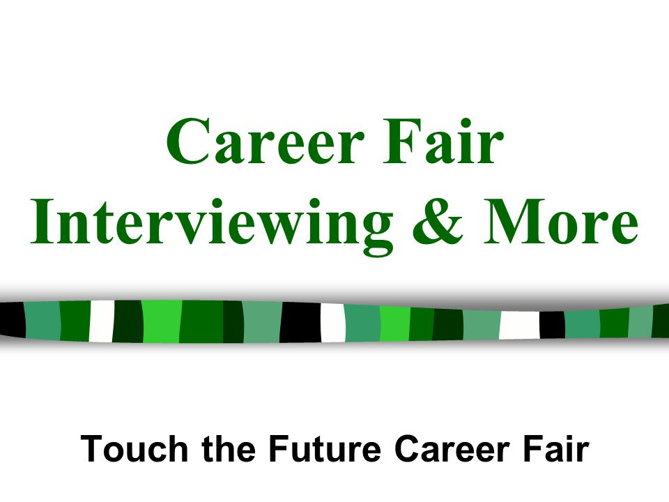 Career Fair Interviewing & More Touch the Future Career Fair