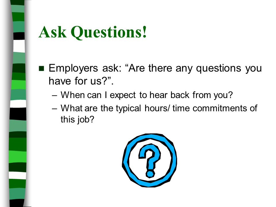 Ask Questions. Employers ask: Are there any questions you have for us .