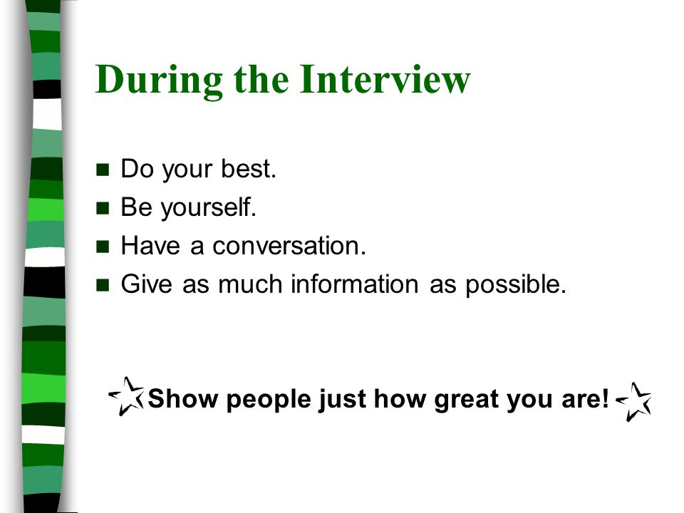 During the Interview Do your best. Be yourself. Have a conversation.