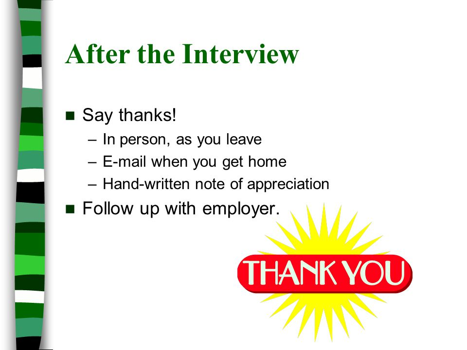 After the Interview Say thanks.