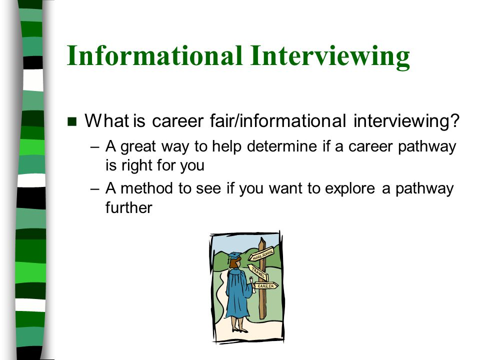 Informational Interviewing What is career fair/informational interviewing.