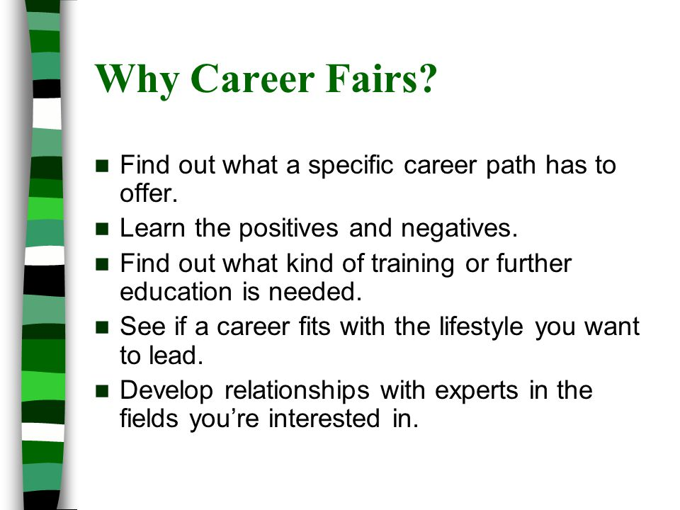 Why Career Fairs. Find out what a specific career path has to offer.