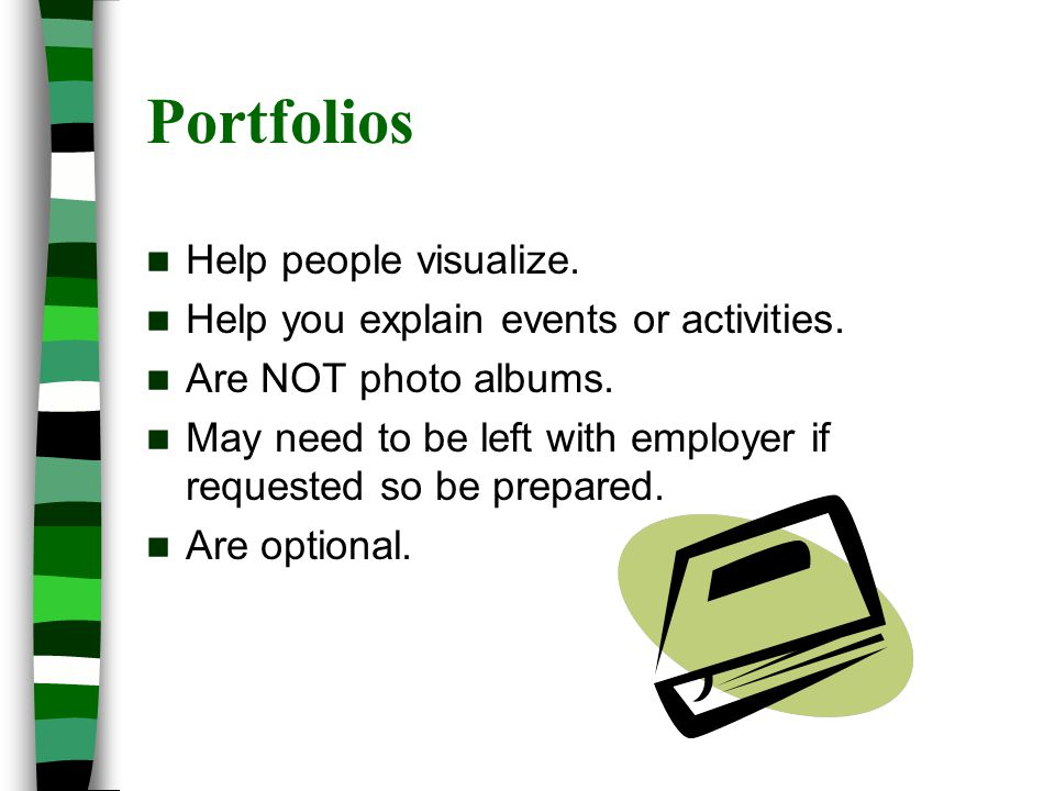 Portfolios Help people visualize. Help you explain events or activities.