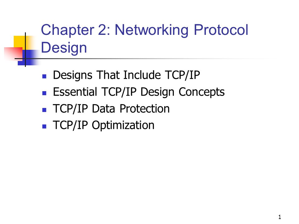 1 Chapter 2: Networking Protocol Design Designs That Include TCP/IP Essential TCP/IP Design Concepts TCP/IP Data Protection TCP/IP Optimization