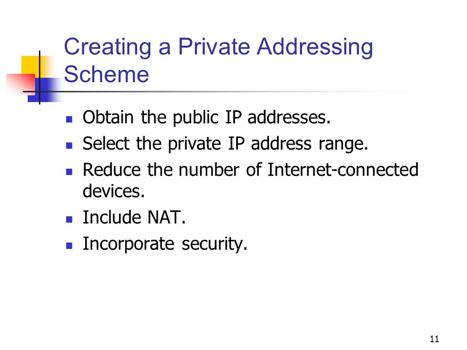 11 Creating a Private Addressing Scheme Obtain the public IP addresses.
