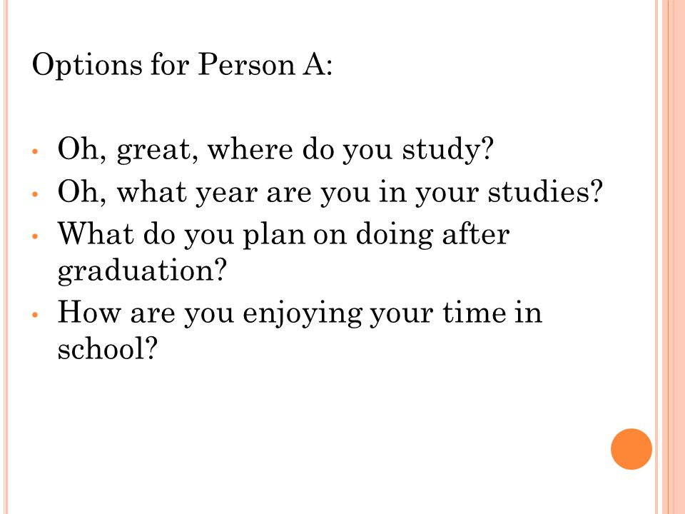 Options for Person A: Oh, great, where do you study.
