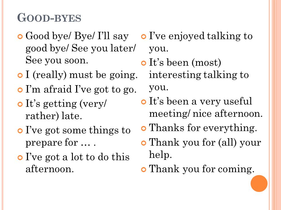 G OOD - BYES Good bye/ Bye/ I'll say good bye/ See you later/ See you soon.