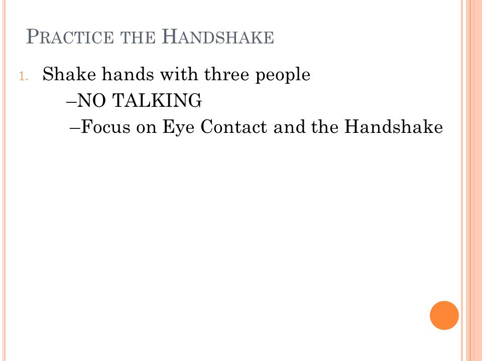 P RACTICE THE H ANDSHAKE 1.