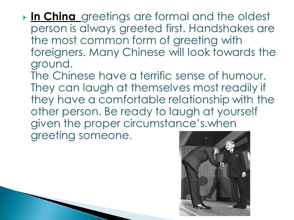 The customs and rituals involved in greeting someone are often in china greetings are formal and the oldest person is always greeted first m4hsunfo