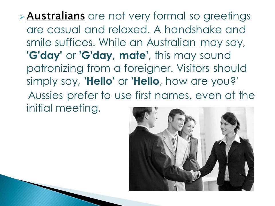 The customs and rituals involved in greeting someone are often australians are not very formal so greetings are casual and relaxed m4hsunfo