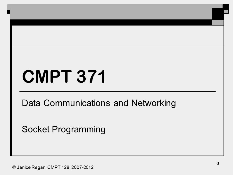 © Janice Regan, CMPT 128, CMPT 371 Data Communications and Networking Socket Programming 0