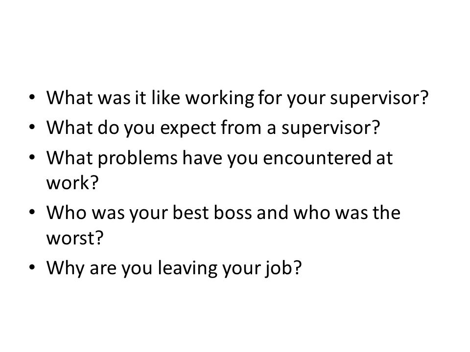 What was it like working for your supervisor. What do you expect from a supervisor.