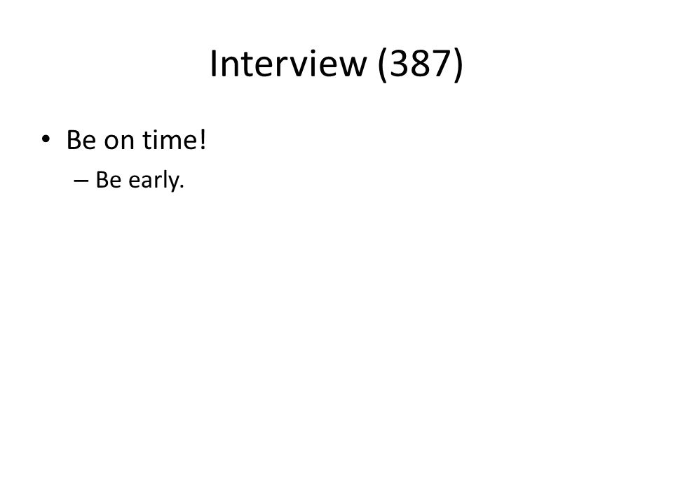 Interview (387) Be on time! – Be early.