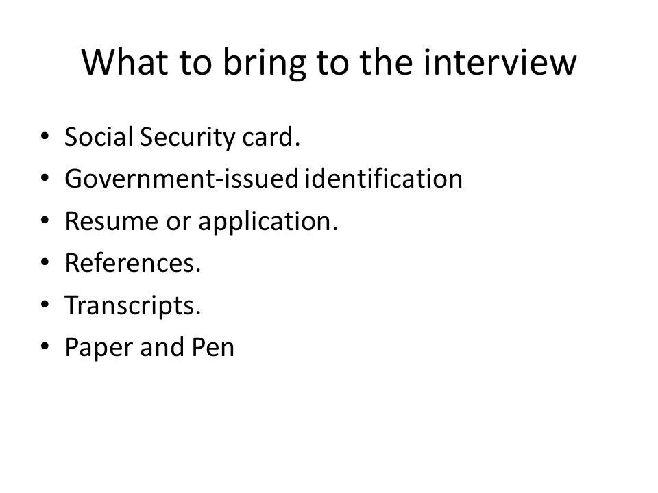 What to bring to the interview Social Security card.